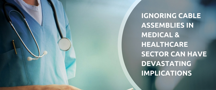 How Crucial are Cable Assemblies for Medical & Healthcare Sector?