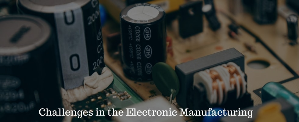 5 Problems of Electronics Manufacturing & Their Solutions